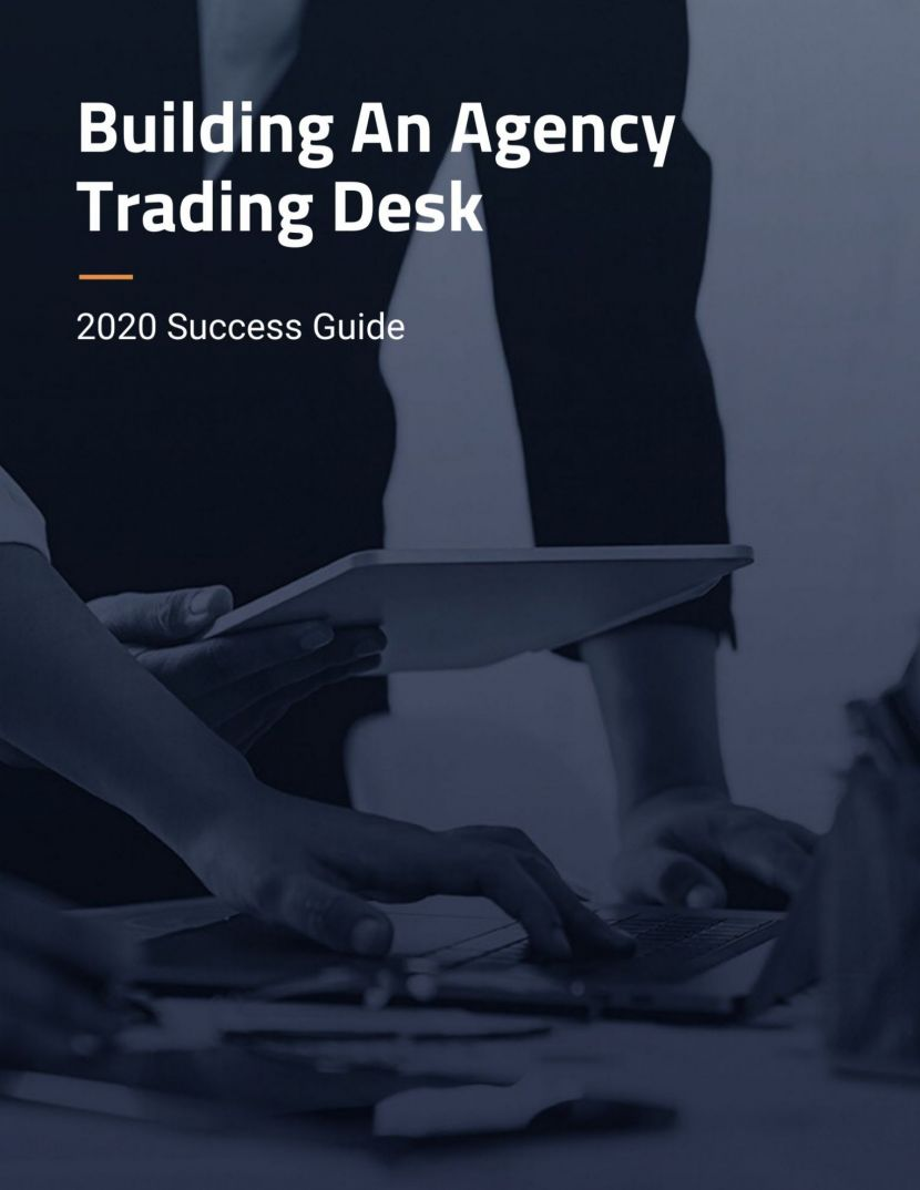 2020 Success Guide: How To Build An Agency Trading Desk